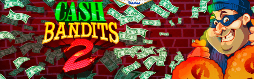 Cash Bandits 2 Slot Play With 350 Free Spins Bonus Yummyspins