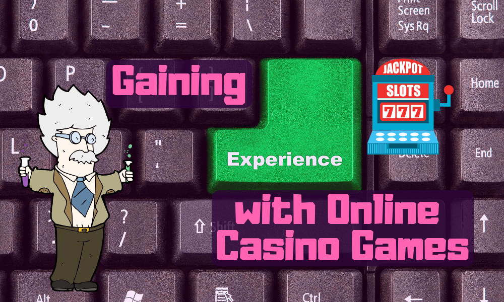 Gaining Experience with Online Casino Games