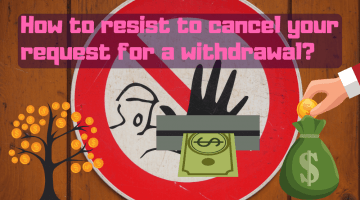How to resist to cancel your request for a withdrawal