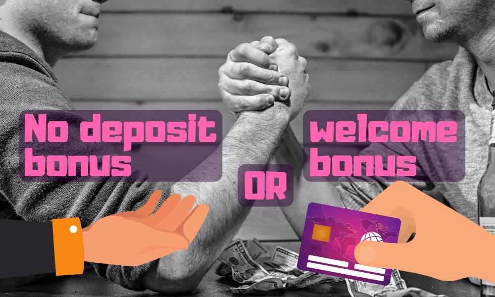 No deposit bonus or welcome bonus