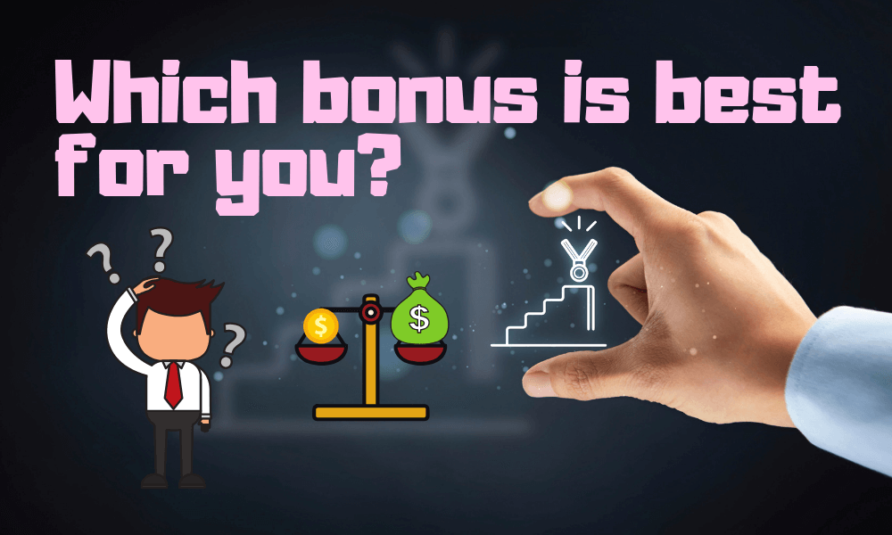 Which bonus is best for you