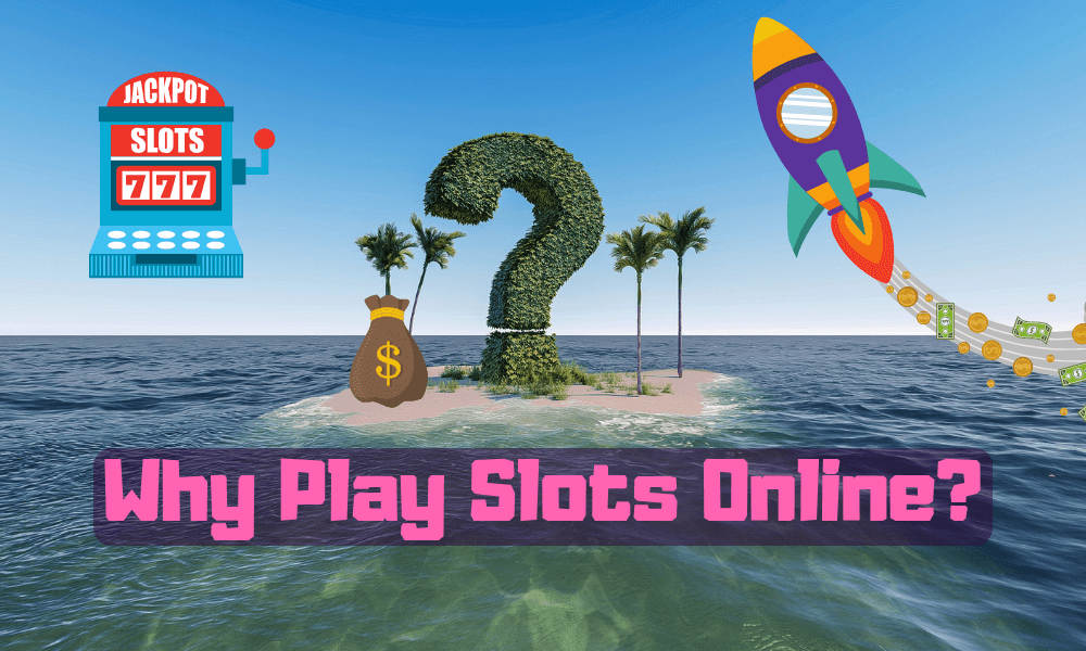Why Play Slots Online